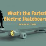Which is the Fastest Electric Skateboard as of Today? [2021]